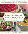 Book Cover Image. Title: The Whole Life Nutrition Cookbook:  Over 300 Delicious Whole Foods Recipes, Including Gluten-Free, Dairy-Free, Soy-Free, and Egg-Free Dishes, Author: Tom Malterre