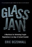 Book Cover Image. Title: Glass Jaw:  A Manifesto for Defending Fragile Reputations in an Age of Instant Scandal, Author: Eric Dezenhall