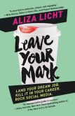 Book Cover Image. Title: Leave Your Mark:  Land Your Dream Job. Kill It in Your Career. Rock Social Media., Author: Aliza Licht