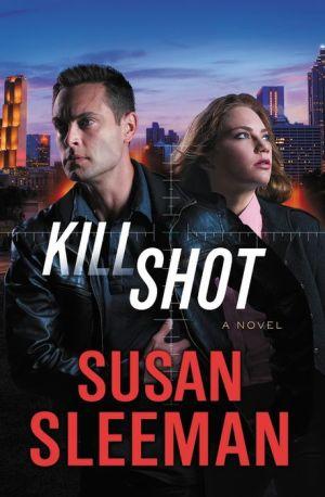 Kill Shot: A Novel