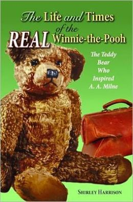 The Life and Times of the Real Winnie-the-Pooh: The Teddy Bear Who Inspired A. A. Milne