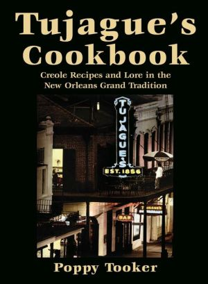 Tujague's Cookbook: Creole Recipes and Lore in the New Orleans Grand Tradition