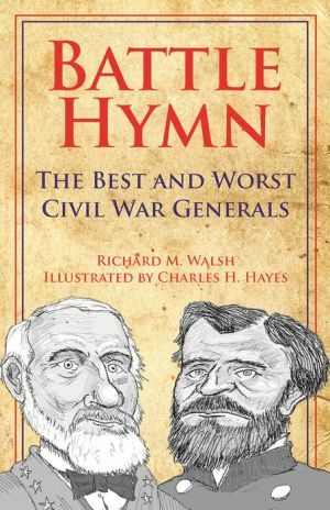 Battle Hymn The Best and Worst Civil War Generals: The Best and Worst Civil War Generals