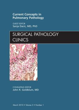 Current Concepts in Pulmonary Pathology, An Issue of Surgical Pathology Clinics