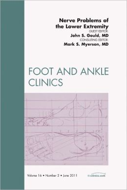 Nerve Problems of the Lower Extremity, An Issue of Foot and Ankle Clinics