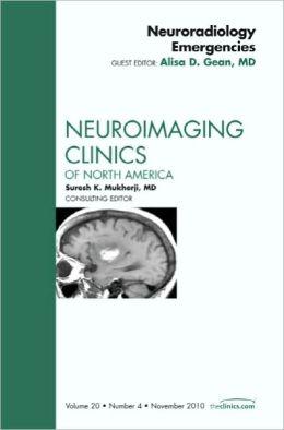 Neuroradiology Emergencies, An Issue of Neuroimaging Clinics