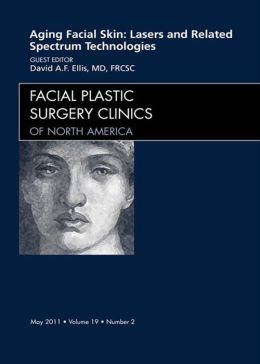 Aging Facial Skin: Use of Lasers and Related Technologies, An Issue of Facial Plastic Surgery Clinics