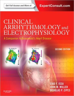 Clinical Arrhythmology and Electrophysiology: A Companion to Braunwald's Heart Disease: Expert Consult - Online and Print