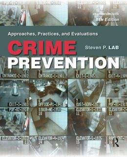 Crime Prevention, Seventh Edition: Approaches, Practices and Evaluations Steven P. Lab