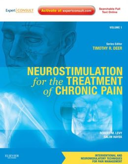 Neurostimulation for the Treatment of Chronic Pain: Volume 1: A Volume in the Interventional and Neuromodulatory Techniques for Pain Management Series; Expert Consult Premium Edition -- Enhanced Online Features