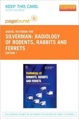 Radiology of Rodents, Rabbits and Ferrets - Pageburst Digital Book (Retail Access Card): An Atlas of Normal Anatomy and Positioning