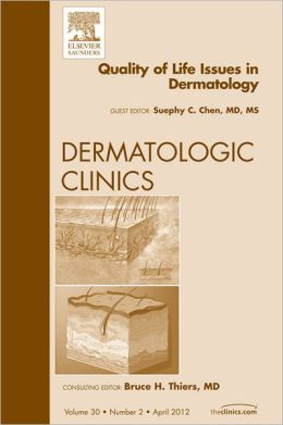 Quality of Life Issues in Dermatology, An Issue of Dermatologic Clinics