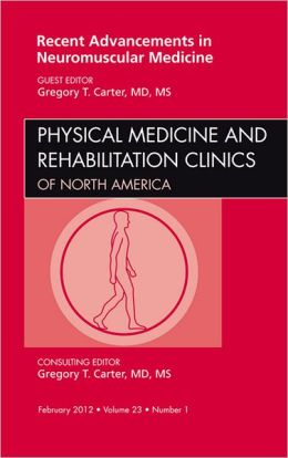 Recent Advances in Neuromuscular Medicine, An Issue of Physical Medicine and Rehabilitation Clinics