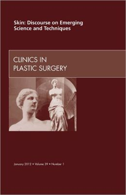 Skin: Discourse on Emerging Science and Techniques, An Issue of Clinics in Plastic Surgery