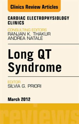 Long QT Syndrome, An Issue of Cardiac Electrophysiology Clinics