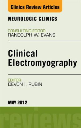 Clinical Electromyography, An Issue of Neurologic Clinics