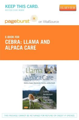 Llama and Alpaca Care - Pageburst E-Book on VitalSource (Retail Access Card): Medicine, Surgery, Reproduction, Nutrition, and Herd Health