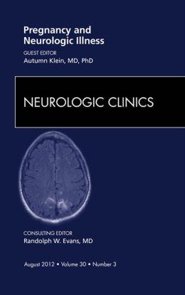 Pregnancy and Neurologic Illness, An Issue of Neurologic Clinics