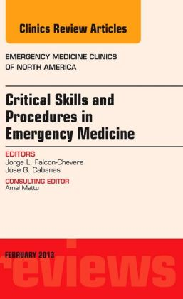 Critical Skills and Procedures in Emergency Medicine, An Issue of Emergency Medicine Clinics
