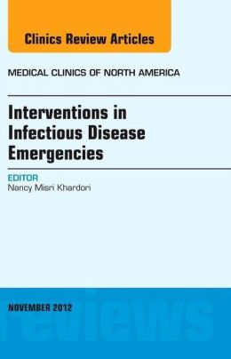 Interventions in Infectious Disease Emergencies, An Issue of Medical Clinics