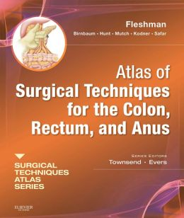 Atlas of Surgical Techniques for Colon, Rectum and Anus: (A Volume in the Surgical Techniques Atlas Series)