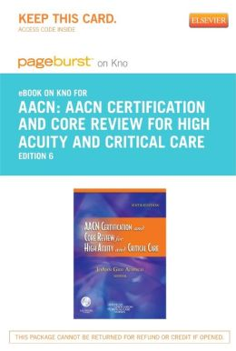 AACN Certification and Core Review for High Acuity and Critical Care Pageburst E-Book on Kno (Retail Access Card)