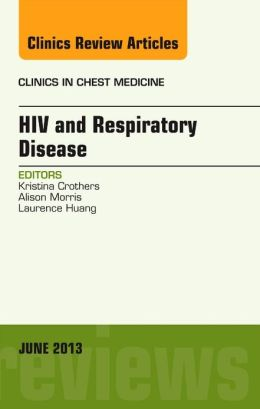 HIV and Respiratory Disease, An Issue of Clinics in Chest Medicine