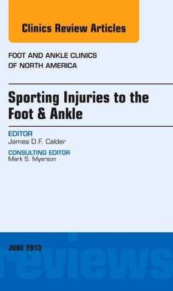 Sporting Injuries to the Foot & Ankle, An Issue of Foot and Ankle Clinics