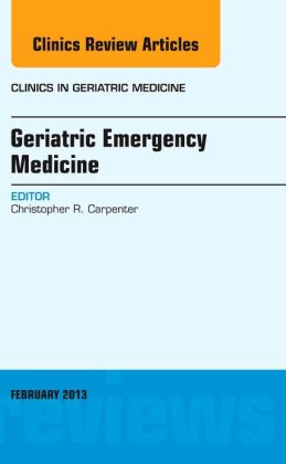 Geriatric Emergency Medicine, An Issue of Clinics in Geriatric Medicine
