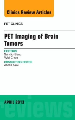Pet Imaging of Brain Tumors, An Issue of PET Clinics