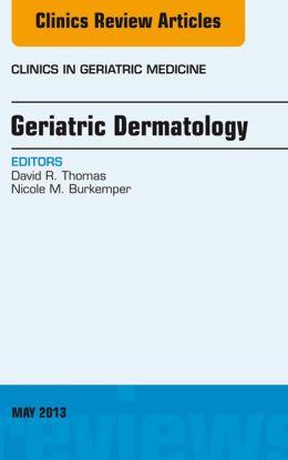 Geriatric Dermatology, An Issue of Clinics in Geriatric Medicine,