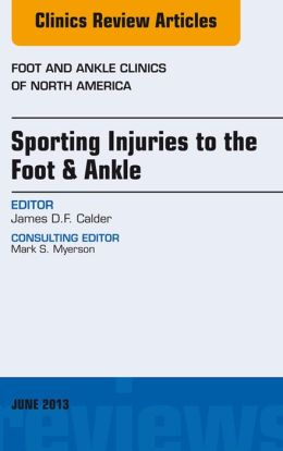 Sporting Injuries to the Foot & Ankle, An Issue of Foot and Ankle Clinics,