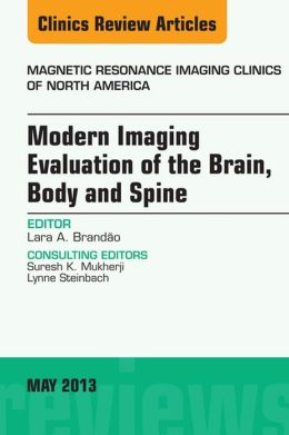 Modern Imaging Evaluation of the Brain, Body and Spine, An Issue of Magnetic Resonance Imaging Clinics,