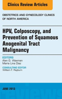 HPV, Colposcopy, and Prevention of Squamous Anogenital Tract Malignancy, An Issue of Obstetric and Gynecology Clinics