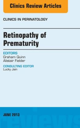 Retinopathy of Prematurity, An Issue of Clinics in Perinatology,
