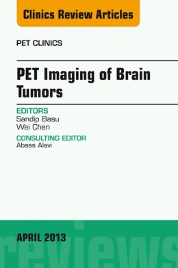 PET Imaging of Brain Tumors, An Issue of PET Clinics,