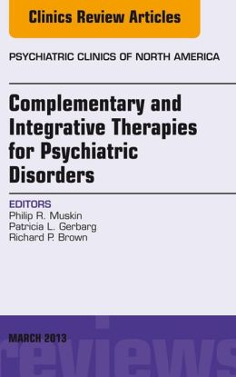 Complementary and Integrative Therapies for Psychiatric Disorders, An Issue of Psychiatric Clinics,