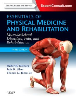 Essentials of Physical Medicine and Rehabilitation: Musculoskeletal Disorders, Pain, and Rehabiliation