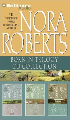 Nora Roberts Born in Trilogy CD Collection: Born in Fire, Born in Ice, Born in Shame