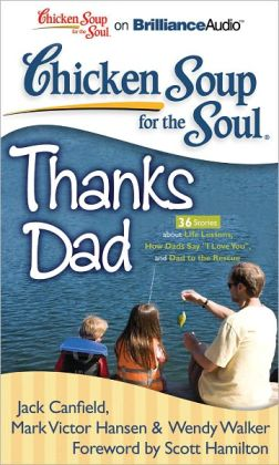 Chicken Soup for the Soul: Thanks Dad - 36 Stories about Life Lessons, How Dads Say