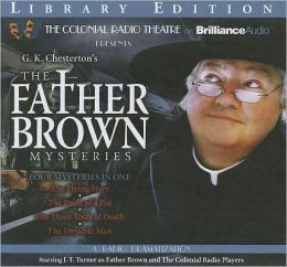 The Father Brown Mysteries - The Flying Stars, The Point of a Pin, The Three Tools of Death, and The Invisible Man: A Radio Dramatization