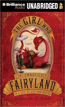 The Girl Who Circumnavigated Fairyland in a Ship of Her Own Making (Fairyland Series #1)