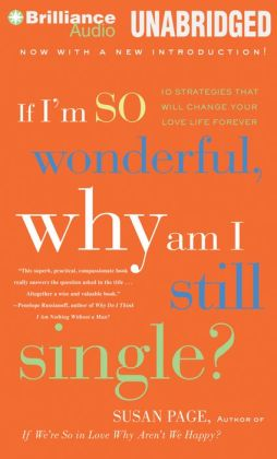 If I'm So Wonderful, Why Am I Still Single?: Ten Strategies That Will Change Your Love Life Forever