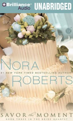 Savor the Moment (Nora Roberts' Bride Quartet Series #3)