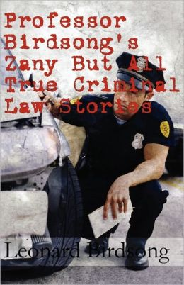 Professor Birdsong's Zany But All True Criminal Law Stories