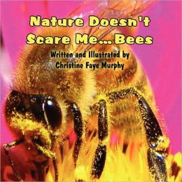 Nature Doesn't Scare Me...Bees