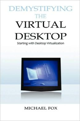 Demystifying The Virtual Desktop