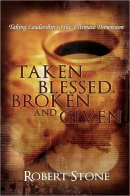 Taken, Blessed, Broken and Given: Taking Leadership to the Ultimate Dimension