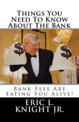 Things You Need to Know about the Bank: Bank Fees Are Eating You Alive