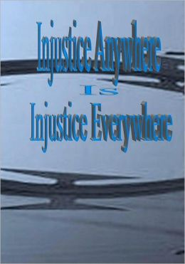 Injustice Anywhere Is Injustice Everywhere: I Am Justice and Justice Will Succeed!